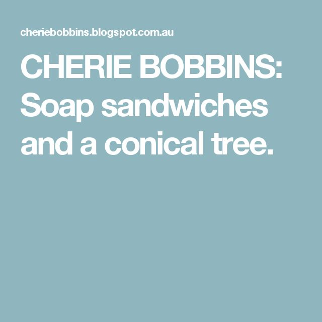 CHERIE BOBBINS: Soap sandwiches and a conical tree.