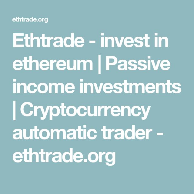 Ethtrade -  invest in ethereum | Passive income investments | Cryptocurrency automatic trader - ethtrade.org