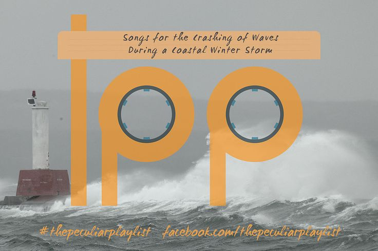 Songs for the crashing of waves during a coastal winter storm.  Create your own themed playlist, and see ours, at http://on.fb.me/1PtjA0B Visit www.facebook.com/thepeculiarplaylist for more information!  #thepeculiarplaylist #music #playlist #mixtape #storms #waves