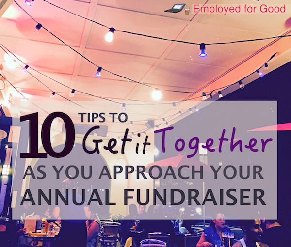 10 Tips to Get it Together As You Approach Your Annual Fundraiser #nonprofits #events #development