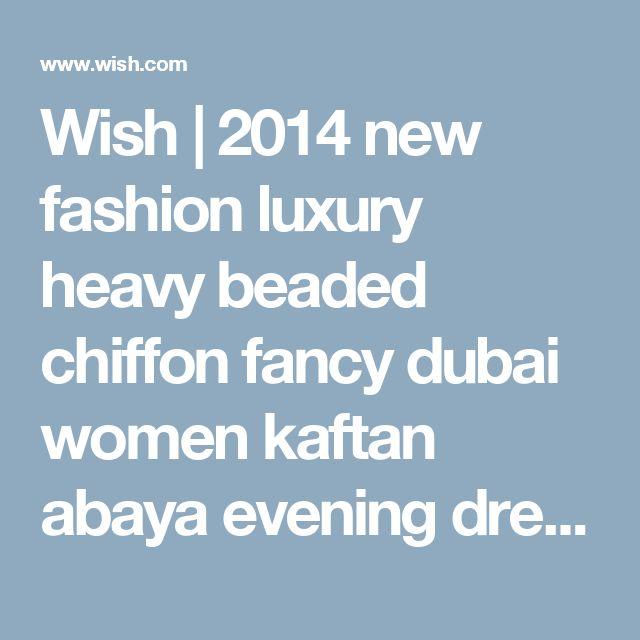 Wish   2014 new fashion luxury heavy beaded chiffon fancy dubai women kaftan abaya evening dress elegant long brand prom dress