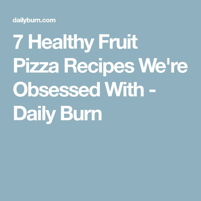 7 Healthy Fruit Pizza Recipes We're Obsessed With - Daily Burn