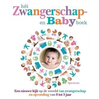 Het zwangerschap- en babyboek Een nieuwe kijk op de wereld van zwangerschap en opvoeding van 0 tot 3 jaar
