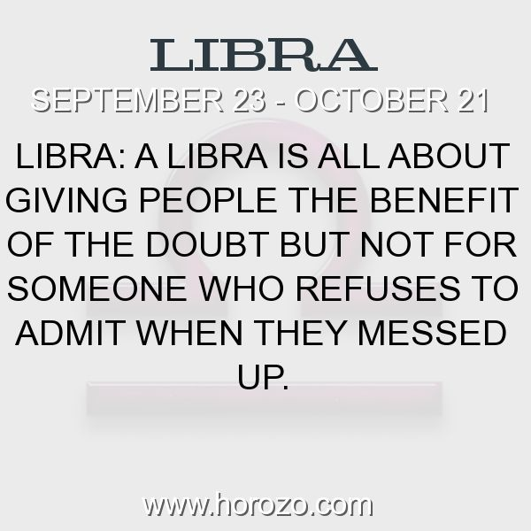 Fact about Libra: Libra: A Libra is all about giving people the benefit of the doubt but not for someone who refuses to admit when they messed up. #libra, #librafact, #zodiac. More info here: www.horozo.com
