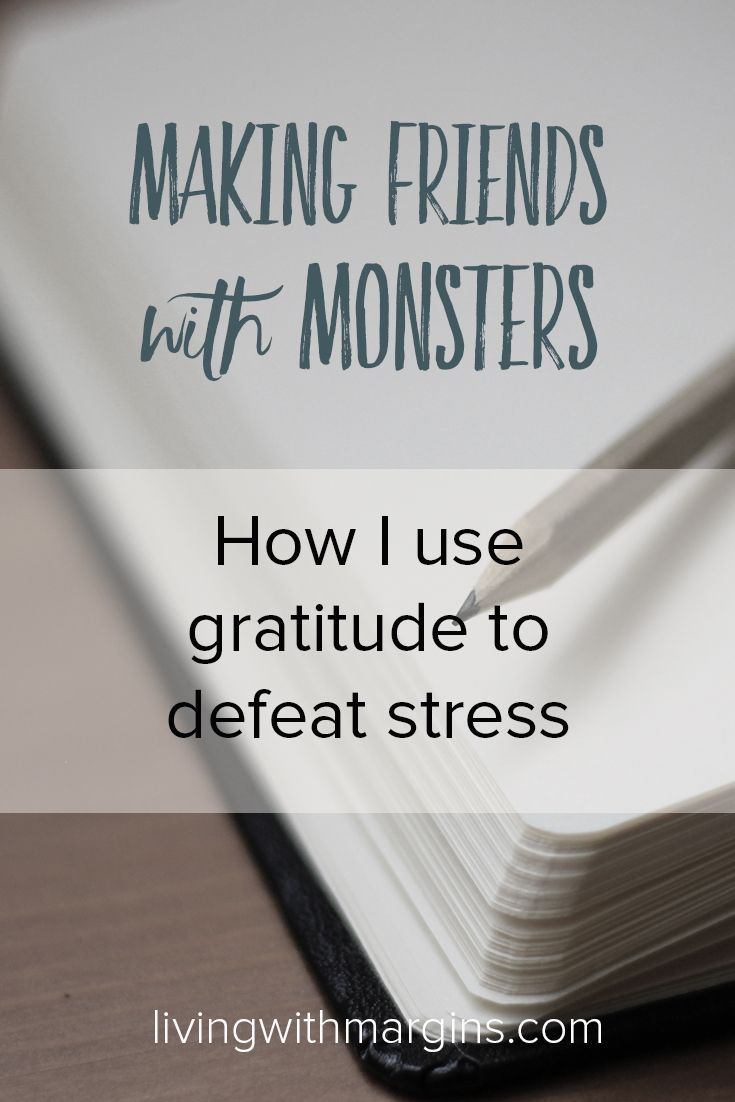 Making Friends with Monsters  How I use gratitude to defeat stress