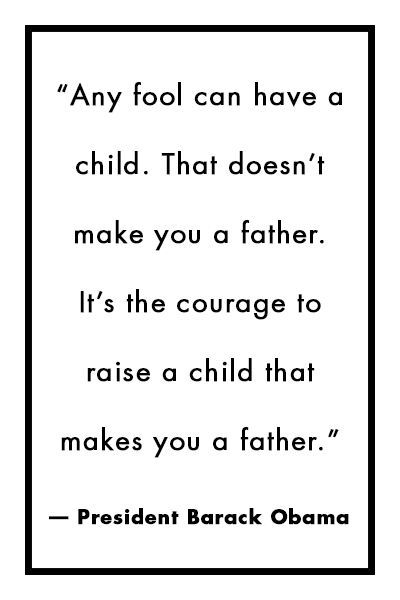 These famous dads have a way with words. i don't have a father than, because a fool made me. thanks tho! you were the vessel in which i got here and i make a difference and will strive to only give, be and do good.