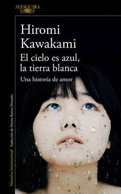El cielo es azul, la tierra blanca. Hiromi Kawakami. Editorial Alfaguara.