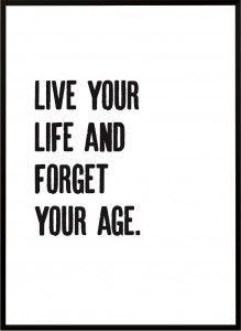Plakat Forget your age - różne rozmiary