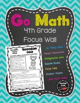"Go Math! 4th grade Focus WallBy Teacher Tools and Time SaversThis Go Math Focus Wall is perfect for use in the classroom as a...* Focus Wall (print on 11X17 paper or on poster paper at office supply store)* Parent Newsletter* ""Refrigerator Copy"" for parents* Student copy of focus wall (for students' daily folders)* Teacher reference page for planningEach chapter's page contains the lesson number and topic for each lesson as well as the vocabulary words and definitions for each…"