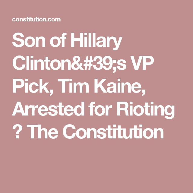 Son of Hillary Clinton's VP Pick, Tim Kaine, Arrested for Rioting ⋆ The Constitution