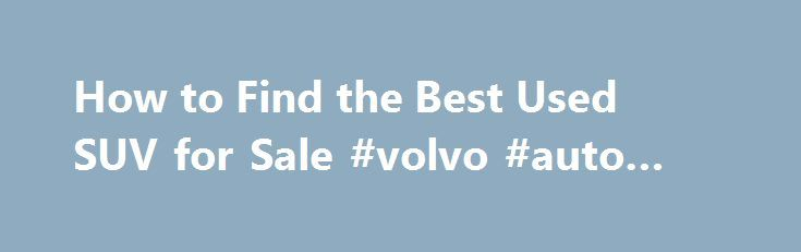 How to Find the Best Used SUV for Sale #volvo #auto #parts http://autos.nef2.com/how-to-find-the-best-used-suv-for-sale-volvo-auto-parts/  #used suvs for sale # How to Find the Best Used SUV for Sale If the used SUV you're considering is equipped with entertainment add-ons, (TV, DVD etc..) make sure they all work. Obviously issues with these items won't leave you on the side of the road, but fixing broken components can be pricey. Additionally, if the SUV has selectable four-wheel drive it's…