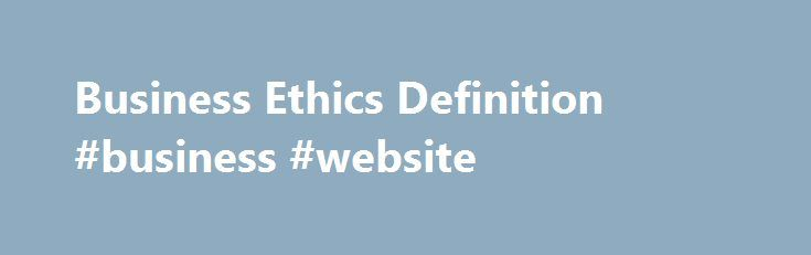 Business Ethics Definition #business #website http://money.nef2.com/business-ethics-definition-business-website/  #business ethics # Business Ethics Loading the player. BREAKING DOWN 'Business Ethics' Business ethics ensure that a certain required level of trust exists between consumers and various forms of market participants with businesses. For example, a portfolio manager must give the same consideration to the portfolios of family members and small individual investors. Such practices…