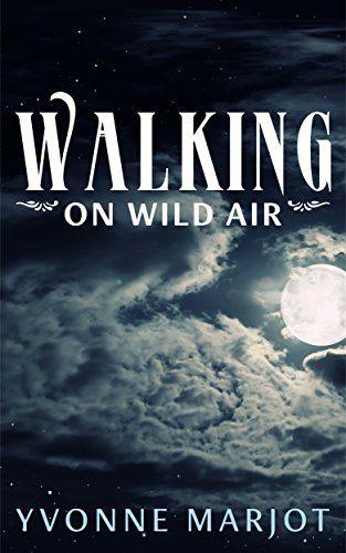 Walking On Wild Air eBook: Yvonne Marjot: Amazon.co.uk: Kindle Store