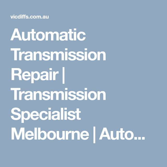 Automatic Transmission Repair | Transmission Specialist Melbourne | Automatic Transmission Service | Victoria Differentials and Transmissions