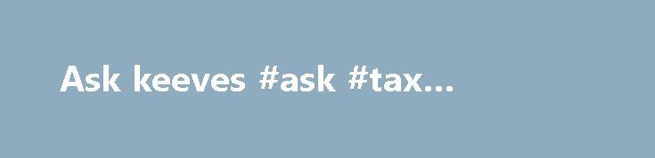 Ask keeves #ask #tax #questions http://ask.remmont.com/ask-keeves-ask-tax-questions/  #ask keeves # Ask Log in or register to use Ask .fm or sign up with Facebook or Twitter. At Ask .com. Our mission is to get our millions of users across the globe the answers they need. We ve…Continue Reading