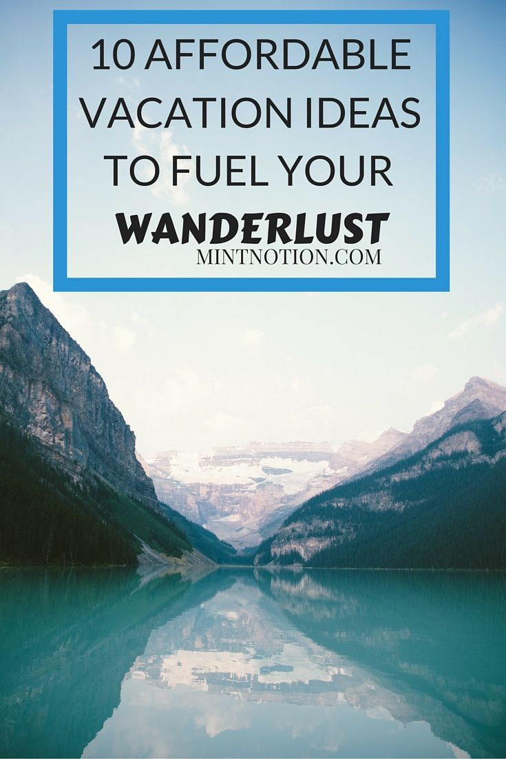 10 affordable vacation ideas to fuel your wanderlust. This is one of the best vacation lists I've seen!