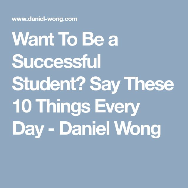 Want To Be a Successful Student? Say These 10 Things Every Day - Daniel Wong
