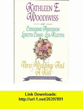 Three Weddings and a Kiss - A Bouquet of Wonderful New Romances Kathleen E. Woodiwiss, Catherine Anderson, Loretta Chase, Lisa Kleypas ,   ,  , ASIN: B001Y0JJTS , tutorials , pdf , ebook , torrent , downloads , rapidshare , filesonic , hotfile , megaupload , fileserve