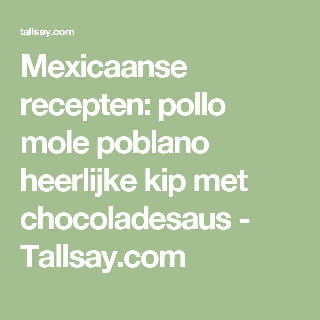 Mexicaanse recepten: pollo mole poblano heerlijke kip met chocoladesaus - Tallsay.com