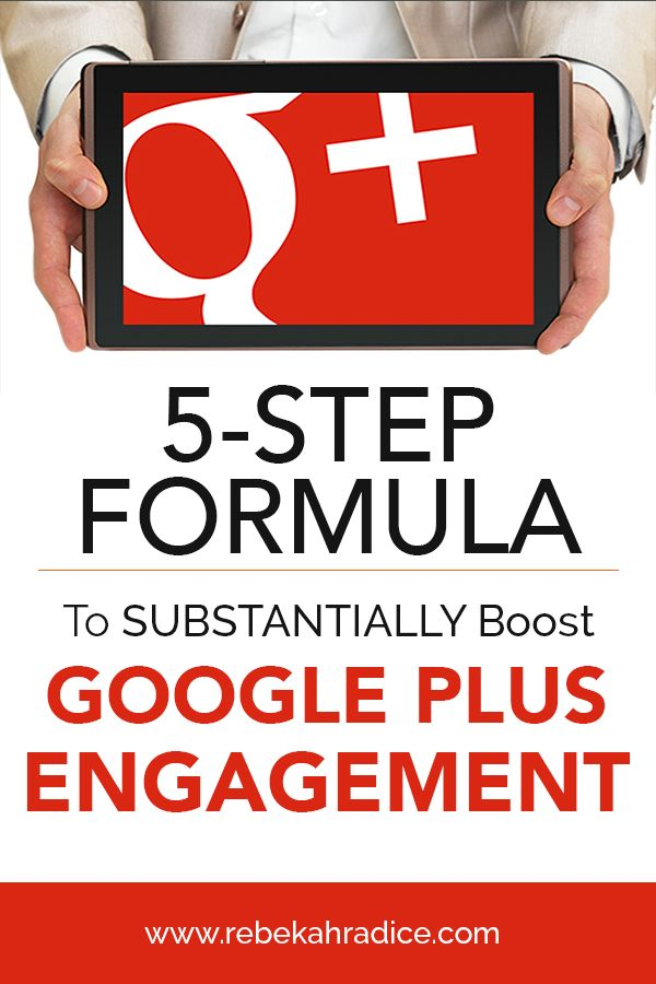 5-Step Formula to Substantially Boost Google Plus Engagement