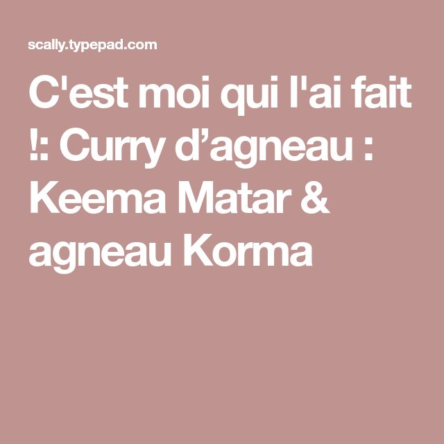 C'est moi qui l'ai fait !: Curry d'agneau : Keema Matar & agneau Korma