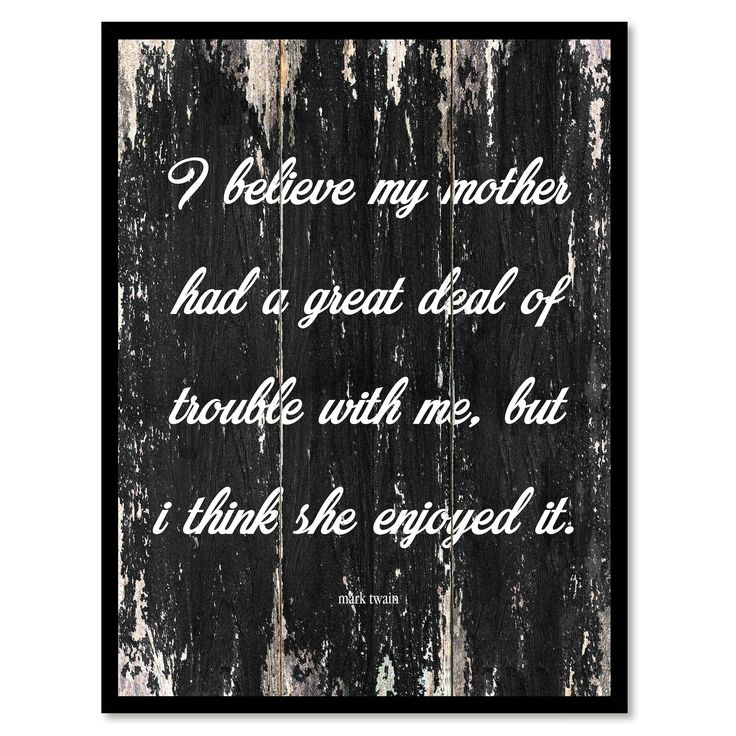 I believe my mother had a great deal of trouble with me but I think she enjoyed it Funny Quote Saying Canvas Print with Picture Frame Home Decor Wall Art