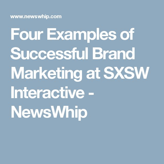 Four Examples of Successful Brand Marketing at SXSW Interactive - NewsWhip