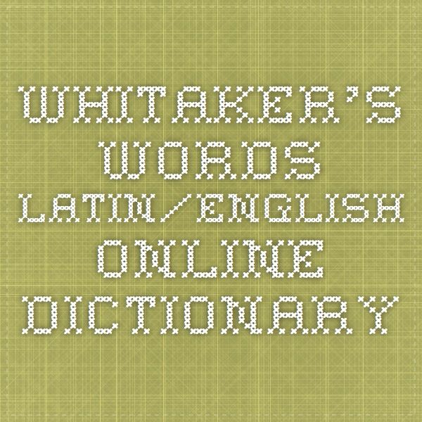 Whitaker's  Words LATIN/English online dictionary