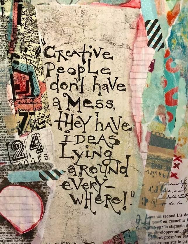 Creative People Don't Have a Mess, They Have Ideas Laying Around ...