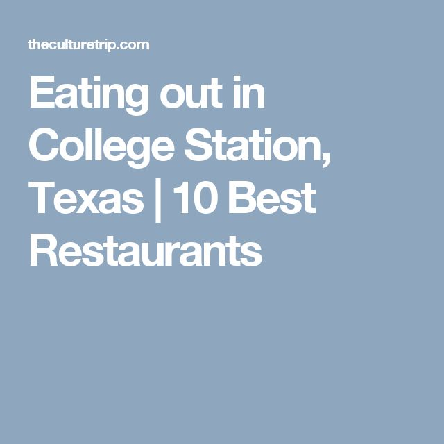 Eating out in College Station, Texas | 10 Best Restaurants