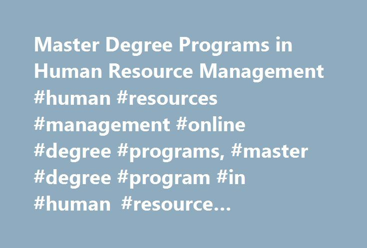 Master Degree Programs in Human Resource Management #human #resources #management #online #degree #programs, #master #degree #program #in #human #resource #management http://bahamas.nef2.com/master-degree-programs-in-human-resource-management-human-resources-management-online-degree-programs-master-degree-program-in-human-resource-management/  # Master Degree Programs in Human Resource Management Essential Information Most programs lead to the Master of Science (M.S.) in Human Resources…