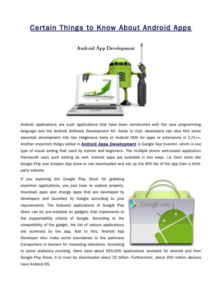 Android applications are such applications that have been constructed with the Java programming language and the Android Software Development Kit. Aside to that, developers can also find some essential development kits like indigenous tools or Android NDK for apps or extensions in C/C++.