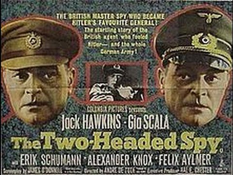 """The Two Headed Spy"" (1958) Jack Hawkins,Felix Aylmer,Gia Scala. In the midst of World War II, an unusual revelation about Gen. Alex Schottland (Jack Hawkins), a prominent member of the Third Reich's inner circle, raises the eyebrows of the obsessive Lt. Reinisch (Erik Schumann)."