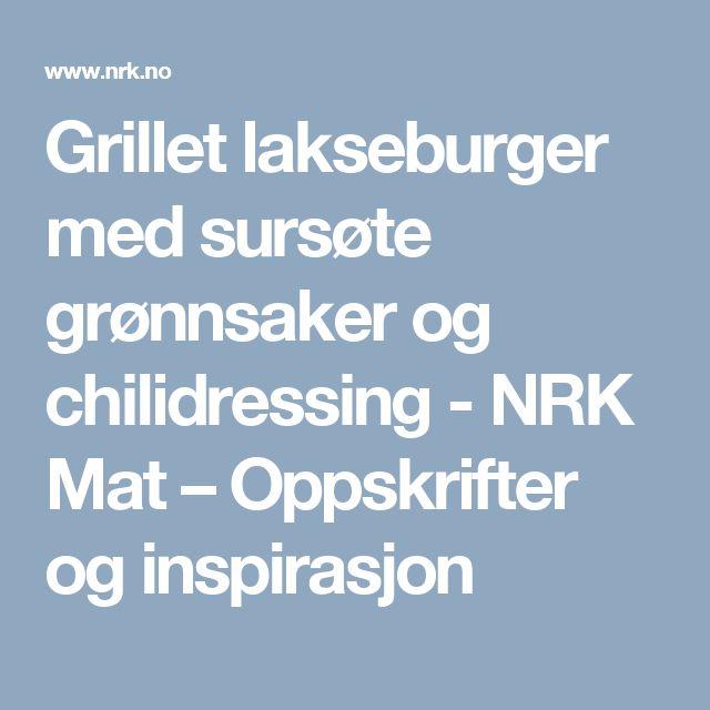 Grillet lakseburger med sursøte grønnsaker og chilidressing - NRK Mat – Oppskrifter og inspirasjon