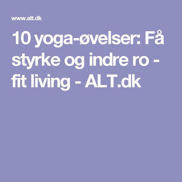 10 yoga-øvelser: Få styrke og indre ro - fit living - ALT.dk