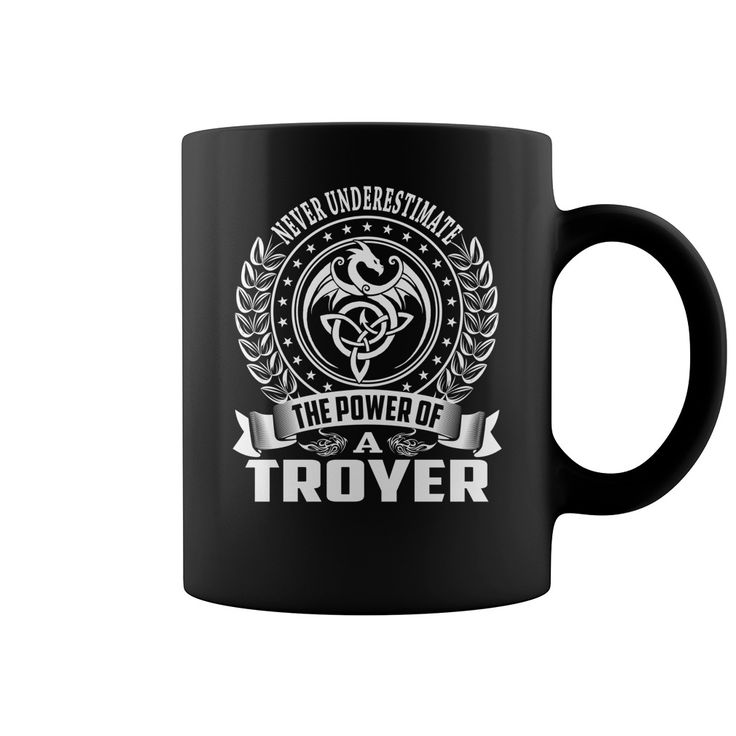 Never Underestimate The Power Of a TROYER Name Mugs #gift #ideas #Popular #Everything #Videos #Shop #Animals #pets #Architecture #Art #Cars #motorcycles #Celebrities #DIY #crafts #Design #Education #Entertainment #Food #drink #Gardening #Geek #Hair #beauty #Health #fitness #History #Holidays #events #Home decor #Humor #Illustrations #posters #Kids #parenting #Men #Outdoors #Photography #Products #Quotes #Science #nature #Sports #Tattoos #Technology #Travel #Weddings #Women