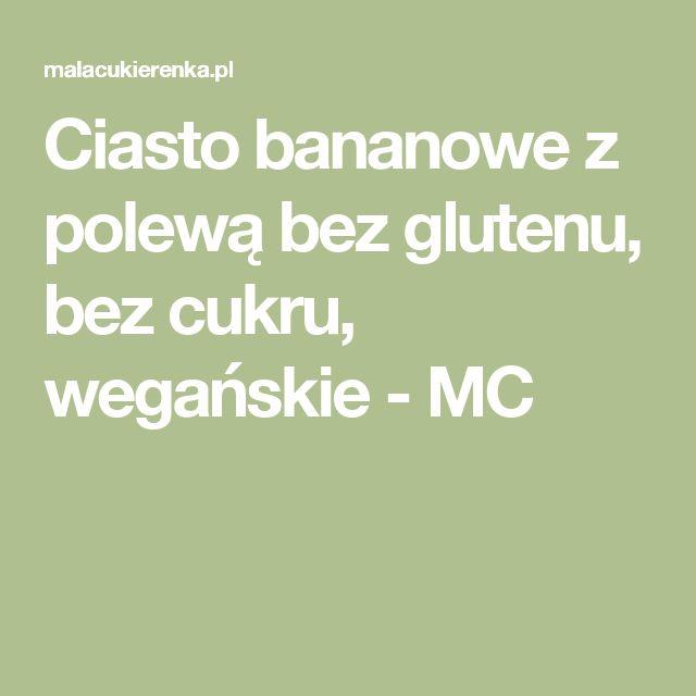 Ciasto bananowe z polewą bez glutenu, bez cukru, wegańskie - MC