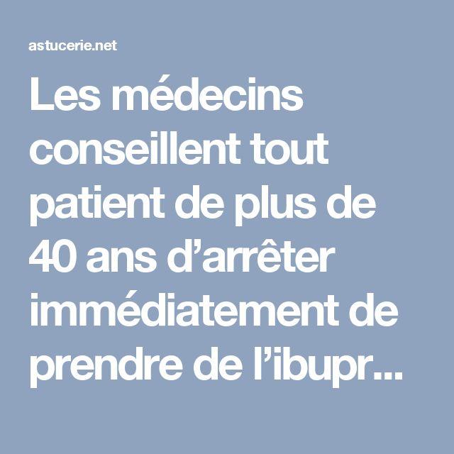 Les médecins conseillent tout patient de plus de 40 ans d'arrêter immédiatement de prendre de l'ibuprofène. Voici les raisons…
