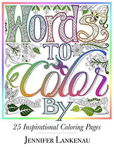 Words To Color By 25 Inspirational Coloring Pages Jennifer Lankenau