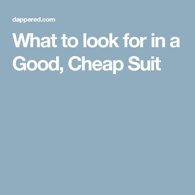 What to look for in a Good, Cheap Suit