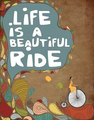 Life is a beautiful ride. Especially on your #bike!