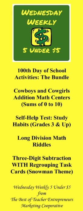 Wednesday Weekly 5 Under $5 - 1/10/18 - 100th Day of School Activities: The Bundle, Cowboys and Cowgirls Addition Math Centers (Sums of 0 to 10), Self-Help Test: Study Habits (Grades 3 & Up), Long Division Math Riddles, Three-Digit Subtraction WITH Regrouping Task Cards (Snowman Theme); All Under $5; Visit http://www.thebestofteacherentrepreneurs.net/2018/01/wednesday-weekly-5-under-5-11018.html