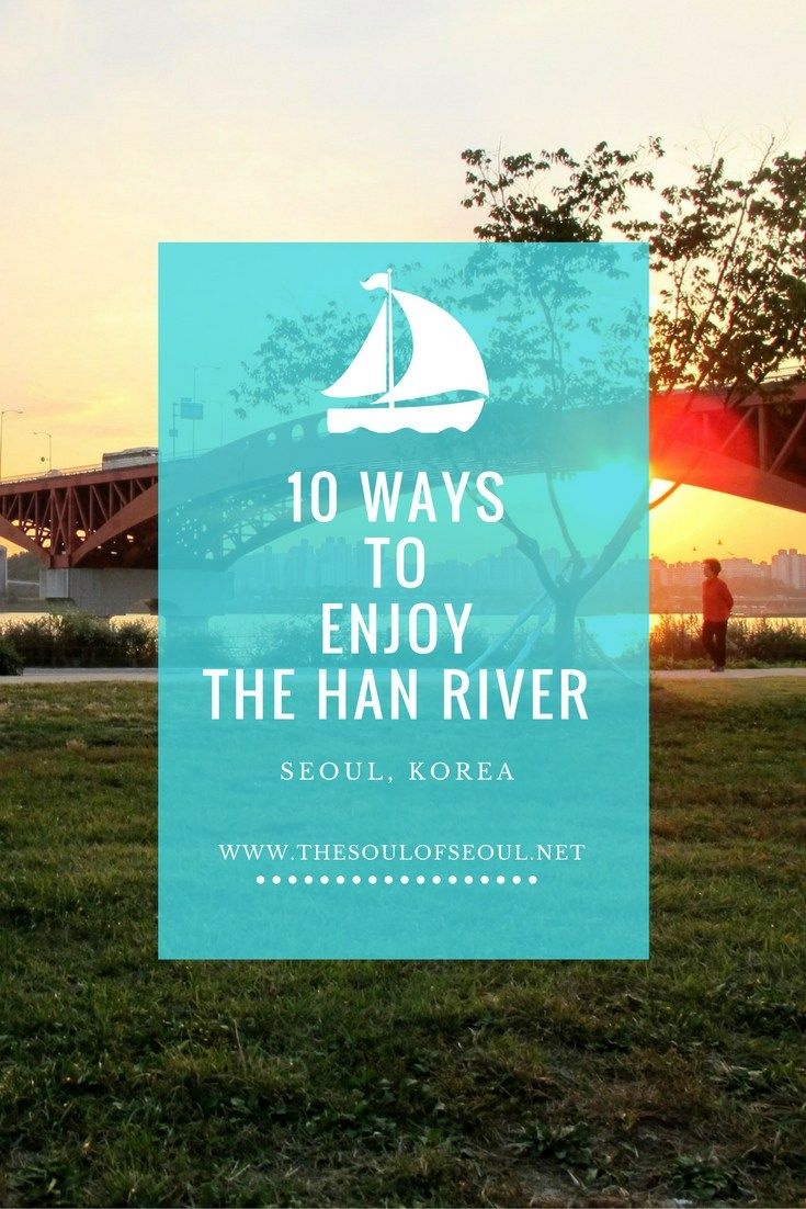 10 Ways To Enjoy The Han River, Seoul, Korea. The river is a natural beauty that cuts through the center of the capital city. From sailing to picnicking there is a ton to do at the river. A must-see.