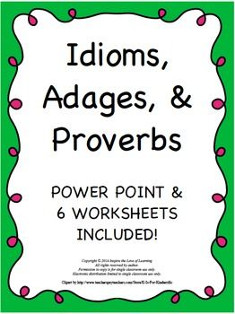 This resource includes a 16 slide Power Point on idioms, adages, and proverbs.  There are also 6 matching worksheets on idioms, adages, and proverbs.