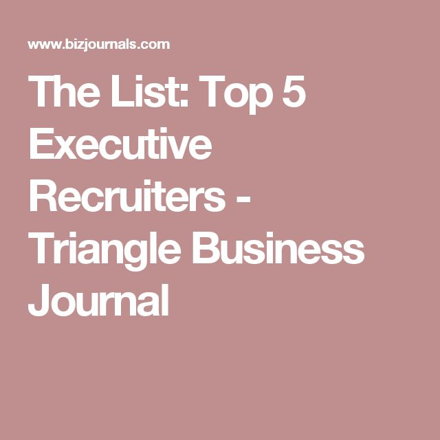 The List: Top 5 Executive Recruiters - Triangle Business Journal