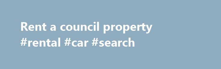 Rent a council property #rental #car #search http://renta.remmont.com/rent-a-council-property-rental-car-search/  #rent a property # Rent a council property Every week, we advertise a list of the houses, flats etc we have available to rent. The system we use is known as 'choice based lettings' or 'CBL'. If you have joined our housing register you can apply for a property. We call this 'bidding' – but don't worry, it doesn't involve any money. Once you're on the register you can 'bid' for up…
