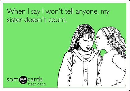 Someecards to Send Your Sister Today SOOOO very true