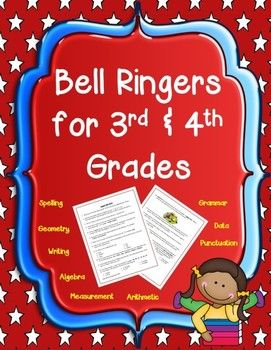Bell Ringers for 3rd & 4th Grade - Organized by month, this resource contains a full year's worth of daily prompts, including writing, spelling, punctuation, grammar, & all math strands.  Answer keys provided. $