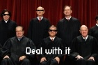 "Deal With It  A Supreme Court-inspired take on the sunglasses ""deal with it"" meme from @andrewphelps. The five justices wearing sunglasses voted to uphold the law."