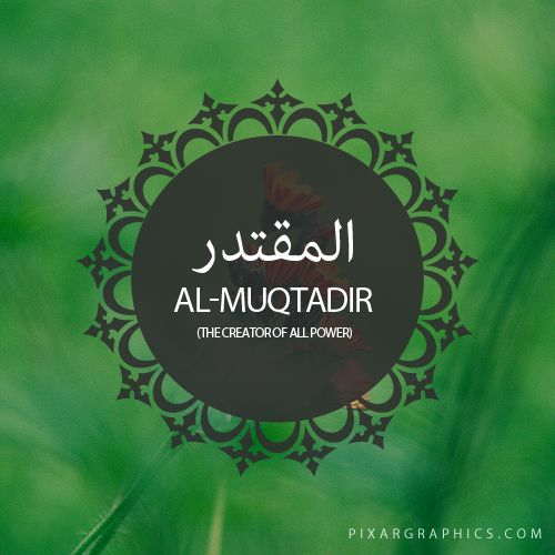 Al-Muqtadir,The Creator of All Power,Islam,Muslim,99 Names